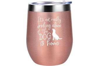 (350ml, Rose Gold) - Dog Mom Gifts - Dog Lover Gifts for Women - It's Not Drinking Alone if the Dog is Home - Funny Birthday, Mothers Day Wine Gifts for Dog Lovers, Dog Owner, Wife, Daughter, Friend - Coolife Wine Tumbler