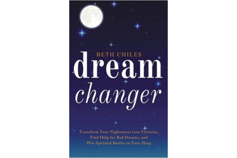 Dream Changer: Transform Your Nightmares into Victories, Find Help for Bad Dreams, and Win Spiritual Battles in your Sleep