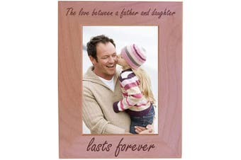 (10cm  x 15cm  Vertical) - CustomGiftsNow The Love Between A Father and Daughter Lasts Forever Natural Alder Wood Tabletop/Hanging Photo Picture Frame (10cm x 15cm Vertical)