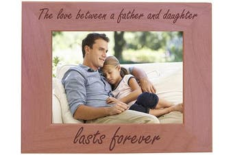 (13cm  x 18cm  Horizontal) - CustomGiftsNow The Love Between A Father and Daughter Lasts Forever Natural Alder Wood Tabletop/Hanging Photo Picture Frame (13cm x 18cm Horizontal)