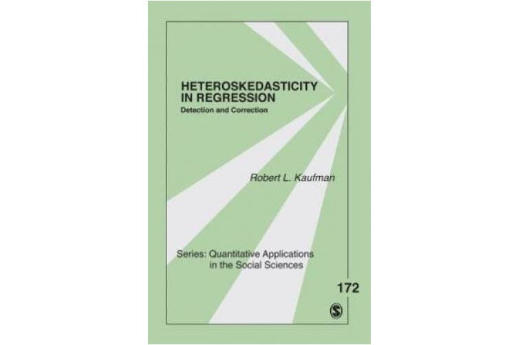 Heteroskedasticity in Regression: Detection and Correction (Quantitative Applications in the Social Sciences)