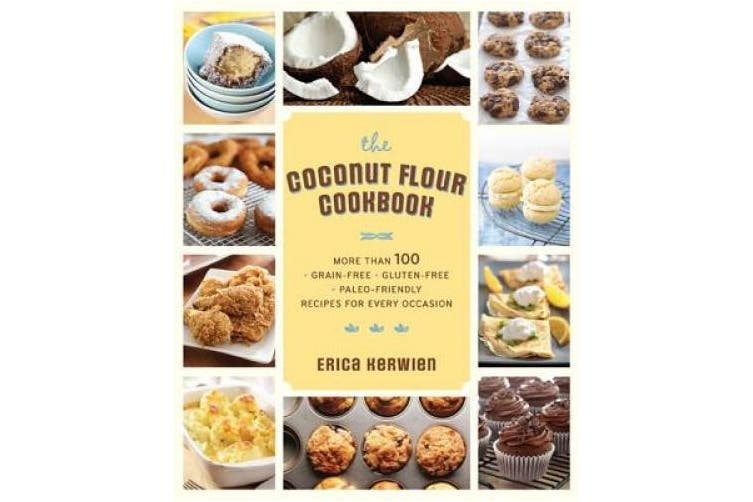 The Healthy Coconut Flour Cookbook: More Than 100 *Grain-Free *Gluten-Free *Paleo-Friendly Recipes for Every Occasion