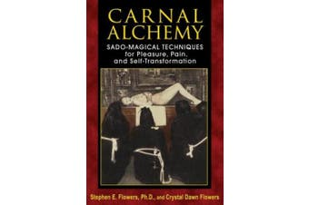 Carnal Alchemy: Sado-Magical Techniques for Pleasure, Pain, and Self-Transformation
