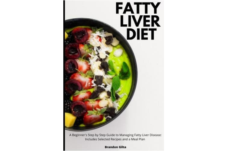 Fatty Liver Diet A Beginner S Step By Step Guide To Managing Fatty Liver Disease Includes Selected Recipes And A Meal Plan Kogan Com