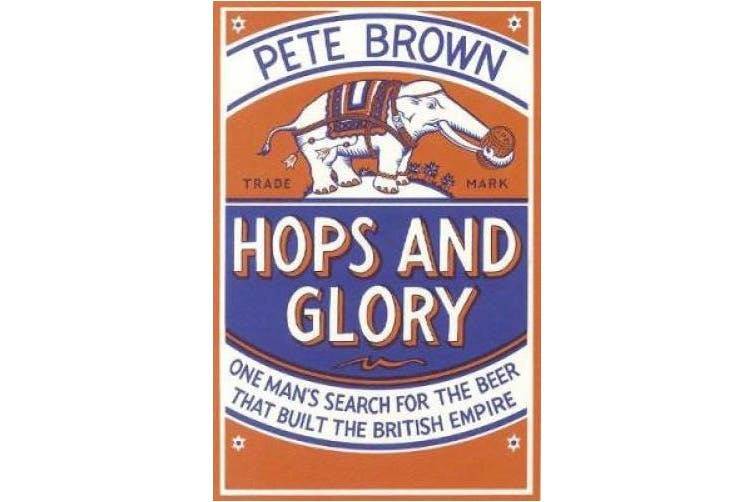Hops and Glory: One man's search for the beer that built the British Empire