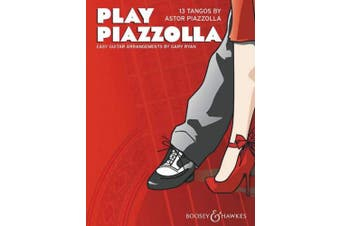Play Piazzolla 13 Tangos For Easy Guitar: 13 Tangos By Astor Piazzolla