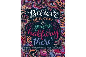 Inspirational Coloring Book for Adults: Believe You Can & You're Halfway There (Motivational Coloring Book with Inspiring Quotes)