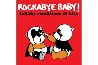 Rockabye Baby: Lullaby Renditions of Kiss