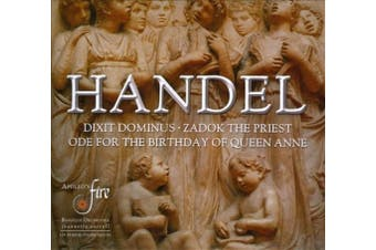 Handel: Dixit Dominus; Ode for the Birthday of Queen Anne; Zadok the Priest