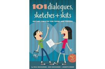 101 Dialogues, Sketches & Skits  : Instant Theater for Teens & Tweens