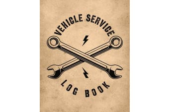 Vehicle Service Log Book: Maintenance and Repair Record Book for Cars, Trucks, Motorcycles & Other Vehicles