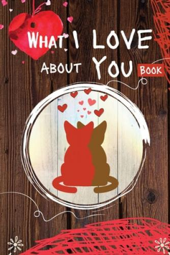 What I Love About You Book: 30 Reasons Why I Love You - A Fill In The Blanks Book For Boyfriend, Girlfriend, Wife Or Husband - Valentines Day Gift Idea For Him or Her - Romantic Personalized Gift For Couples What I Love About You   Are you looking for a special gift for your loved one? Fill in the blank prompts with 30 cute, fun, or naughty reasons why you love your partner and make it a unique, personalized gift. This book will make a great keepsake of your love. Some of the prompts you'll see inside:  I love you because when we first met, you………… I love you because you tell me I am………….. I love you because I know you will never…………..  The words I love to hear most from you are……….. I know you love me because…………………… You look incredibly hot when you……………  Details: 30 fill-in-the-blank prompts64 Pages6×9 inches(15.25×22.85cm)Printed on white quality paperCute matte cover cat design  Get your copy today and make it a great gift for your loved one whether it's a birthday, Valentine's Day, Christmas, anniversary, or wedding.