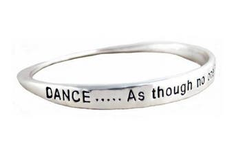 Bracelet - B149 - Bangle Style - Engraved with ~ DANCE... As Though no one is watching you ~ Silver Tone Metal