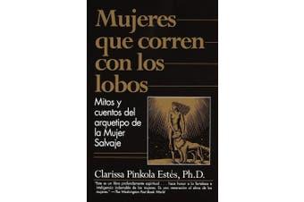 Mujeres Que Corren Con Los Lobos: Mitos y Cuentos del Arquetipo de La Mujer Salvaje [Spanish]