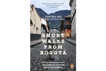 Short Walks from Bogota: Journeys in the new Colombia