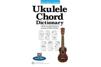 Mini Music Guides -- Ukulele Chord Dictionary: All the Essential Chords in an Easy-To-Follow Format! (Mini Music Guides)