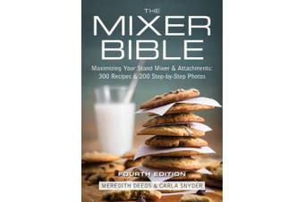 The Mixer Bible: 300 Recipes for Your Stand Mixer, Plus 125 Step-by-step Photos
