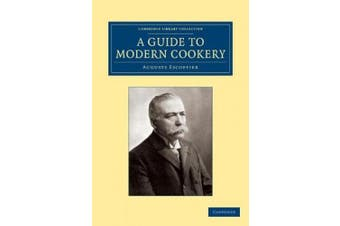 A Guide to Modern Cookery (Cambridge Library Collection - European History)