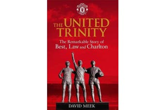 The United Trinity: The Remarkable Story of Best, Law and Charlton