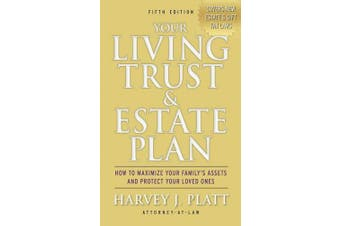 Your Living Trust and Estate Plan: How to Maximize Your Family's Assets and Protect Your Loved Ones, Fifth Edition