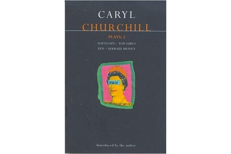 """Churchill Plays: v.2: """"Softcops""""; """"Top Girls""""; """"Fen""""; """"Serious Money"""" (Contemporary Dramatists)"""