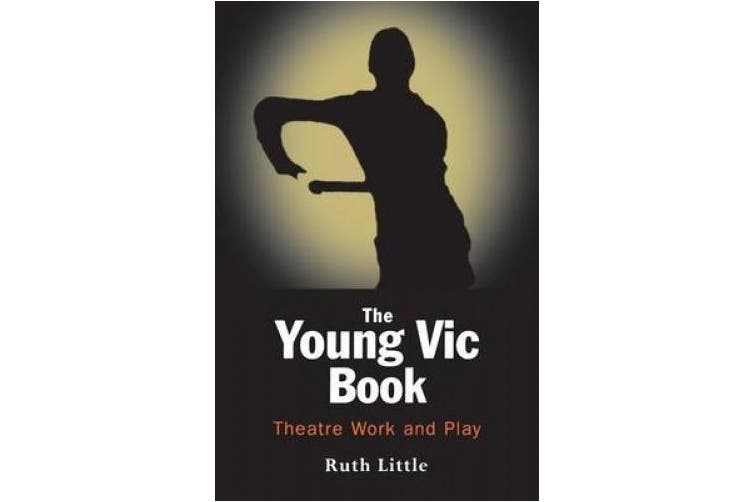 The Young Vic Theatre Book: Theatre Work and Play (Performance Books)