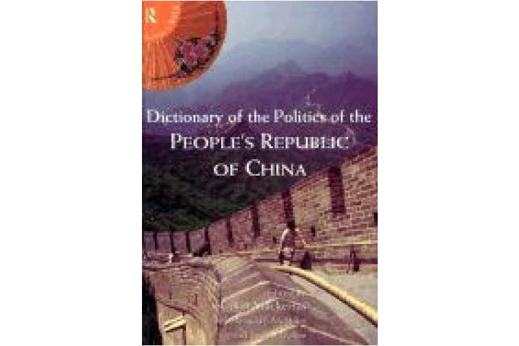 Dictionary of the Politics of the People's Republic of China (Routledge in Asia S.)
