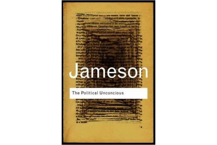 The Political Unconscious: Narrative as a Socially Symbolic Act (Routledge Classics)