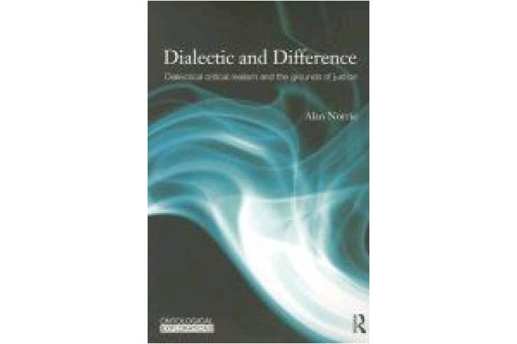 Dialectic and Difference: Dialectical Critical Realism and the Grounds of Justice