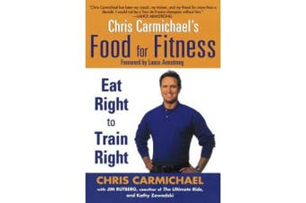 Chris Carmichaels Food for Fitness: Eat Right to Train Right