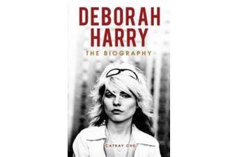 Deborah Harry: Platinum Blonde: The Biography