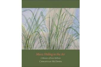 Music Hiding in the Air: A Memoir of Rory McEwen, 1932-1982
