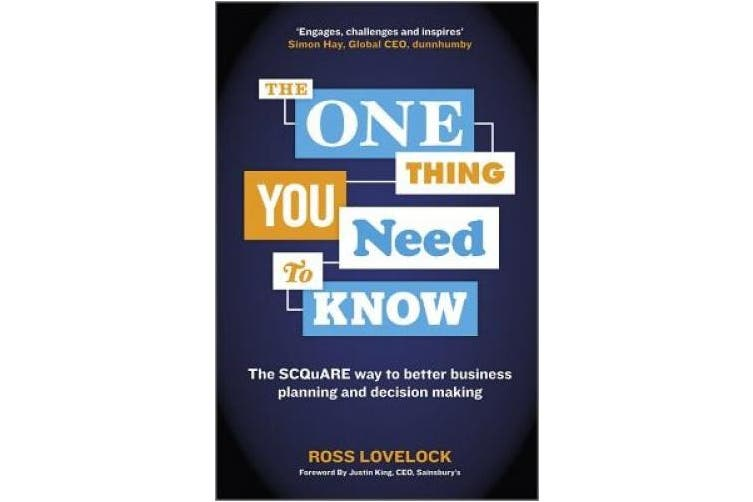 The One Thing You Need to Know: The SCQuARE Way to Better Business Planning and Decision Making