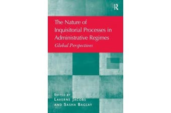The Nature of Inquisitorial Processes in Administrative Regimes: Global Perspectives. Laverne Jacobs and Sasha Baglay
