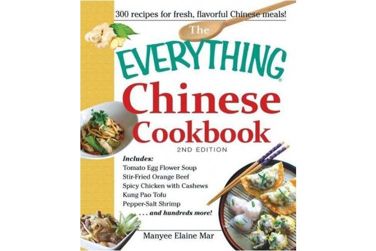 The Everything Chinese Cookbook: Includes Tomato Egg Flower Soup, Stir-Fried Orange Beef, Spicy Chicken with Cashews, Kung Pao Tofu, Pepper-Salt Shrimp, and hundreds more! (Everything (R))