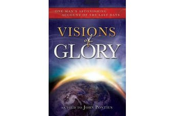 Visions of Glory: One Man's Astonishing Account of the Last Days - Audio CD [Audio]