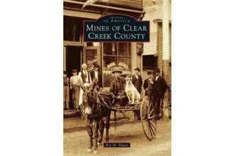 Mines of Clear Creek County (Images of America)