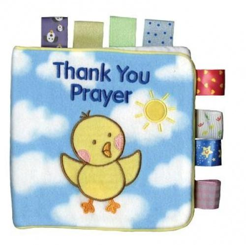 """My First Taggies Book: Thank You Prayer (My First Taggies) A brand-new addition to the My First Taggies! cloth book line! This soft, huggable book features the popular ribbon loops that babies love to touch and rub. """"Thank you for the world so sweet. Thank you for the food we eat. Thank you for the birds that sing. Thank you, God, for everything."""" Read this popular child's prayer with your little one while they tug at the ever-popular Taggies tags and gaze at the sweet, soft illustrations."""