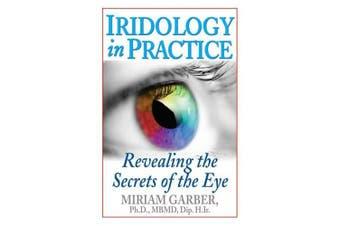 Iridology in Practice: Revealing the Secrets of the Eye