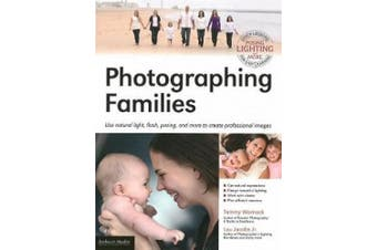 Photographing Families: Using natural light, flash, posing, and more to create professional images