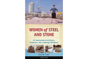 Women of Steel and Stone: 22 Inspirational Architects, Engineers, and Landscape Designers (Women of Action)