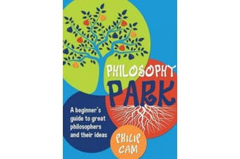 Philosophy Park: A Beginner's Guide to Great Philosophers and Their Ideas (Teacher Resource)