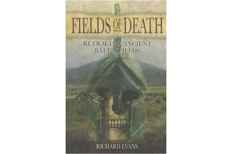 Fields of Death: Retracing Ancient Battlefileds: Volume 1