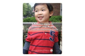 A Pediatric Guide to Children's Oral Health: Flip Chart and Reference Guide