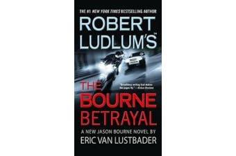Robert Ludlum's the Bourne Betrayal (Jason Bourne Novels)