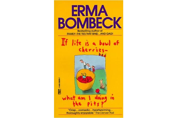 If Life Is a Bowl of Cherries What Am I Doing in the Pits?: Bestselling Author of Family--The Ties That Bind...and Gag!