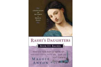 Rashi's Daughters, Book III: Rachel: A Novel of Love and the Talmud in Medieval France (Rashi's Daughters)