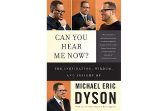 Can You Hear ME Now: The Inspiration, Wisdom, and Insight of Michael Eric Dyson