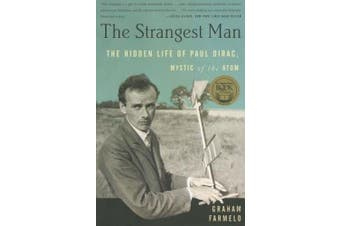 Strangest Man: The Hidden Life of Paul Dirac, Mystic of the Atom