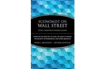 Economist on Wall Street (Peter L. Bernstein's Finance Classics): Notes on the Sanctity of Gold, the Value of Money, the Security of Investments, and Other Delusions (Peter L. Bernstein's Finance Classics)